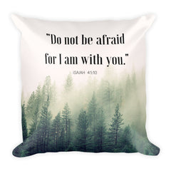 "Square Pillow:  ""Do not be afraid for I am with you."" - K. GRANT PUBLISHING"