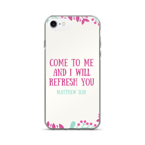 iPhone 7/7 Plus Case:  Come To Me And I Will Refresh You