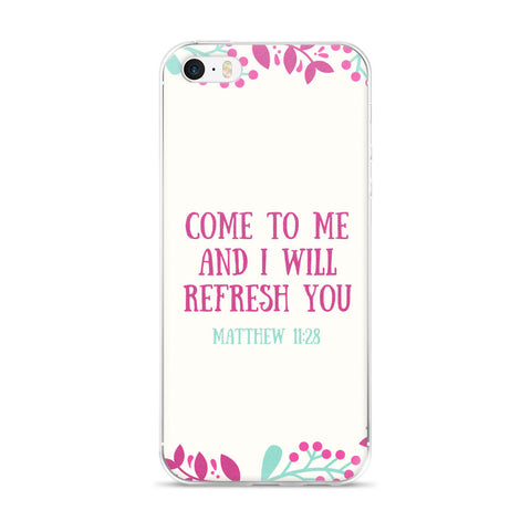 iPhone 5/5s/Se, 6/6s, 6/6s Plus Case:  Come To Me And I Will Refresh You