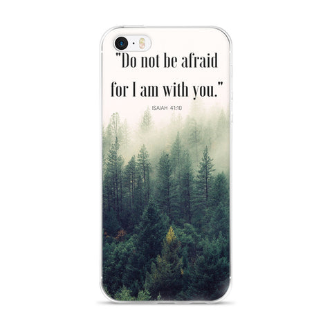 "iPhone 5/5s/Se, 6/6s, 6/6s Plus Case:  ""Do not be afraid for I am with you."""