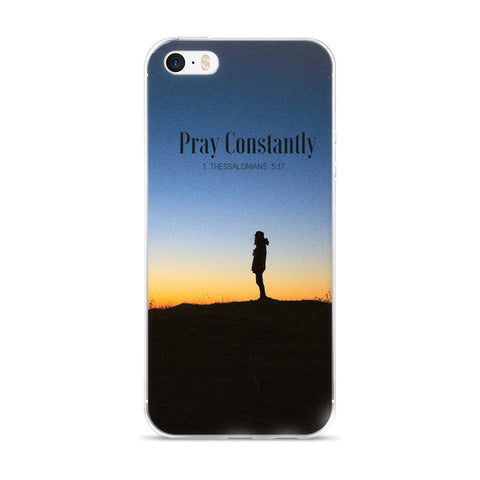 iPhone 5/5s/Se, 6/6s, 6/6s Plus Case:  Pray Constantly