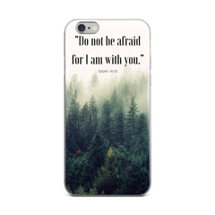 "iPhone 5/5s/Se, 6/6s, 6/6s Plus Case:  ""Do not be afraid for I am with you."" - K. GRANT PUBLISHING  - 2"