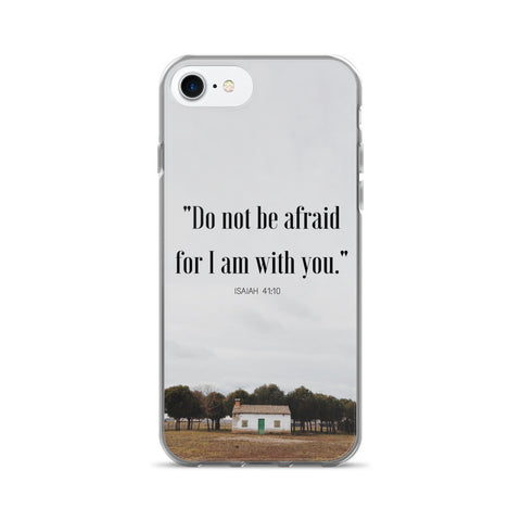 "iPhone 7/7 Plus Case:  ""Do not be afraid for I am with you."""