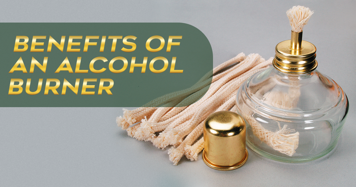 Benefits of an Alcohol Burner