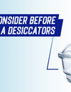 Tips to Consider Before Choosing a Desiccator