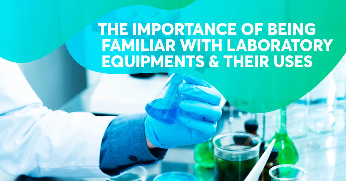 The Importance Of Being Familiar With Laboratory Equipment & Their Uses