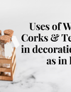 Uses of Wooden-Corks & Test-Tubes in decoration as well as in Labs