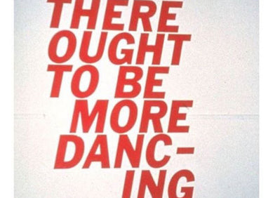 THERE OUGHT TO BE MORE DANCING