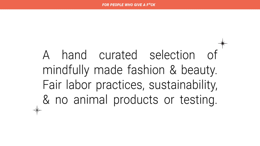 Fair labor practices, sustainability, no animal products, no animal testing.