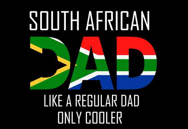 South African DAD - Like A Regular Dad Only Cooler