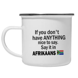 If You Don't Have Anything Nice To Say, Say It In AFRIKAANS - Vintage Mug