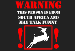 Warning This Person Is From South Africa And May Talk Funny