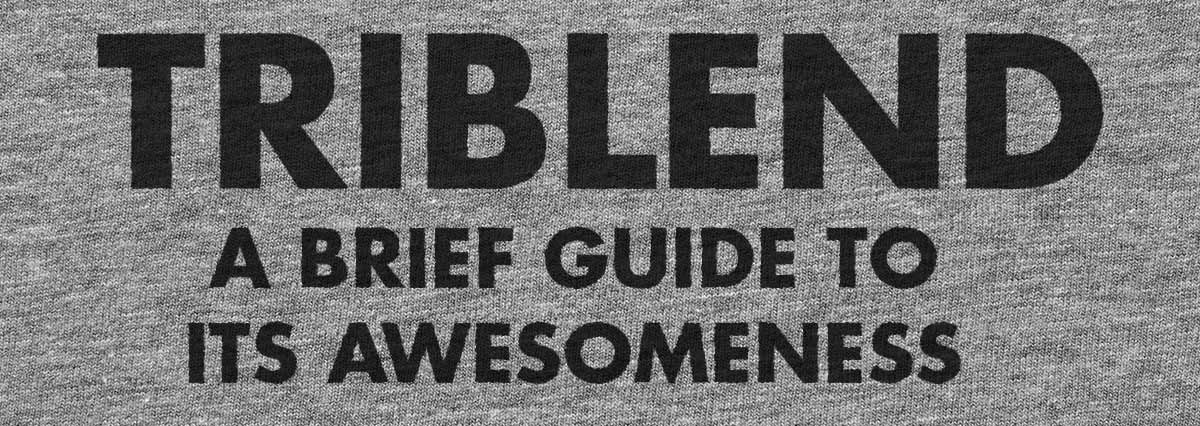 Triblend: A Brief Guide to Awesomeness by Liberty Maniacs