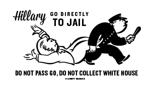 Go directly yo jail Hillary Clinton by Liberty Maniacs