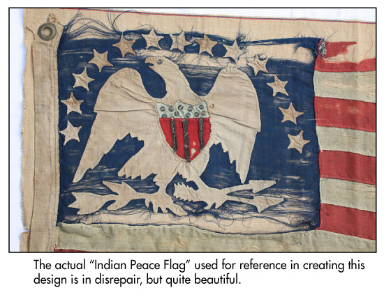 "The ""Indian Peace Flag"" used as a reference for these products is not only rare, but heavily damaged from time."
