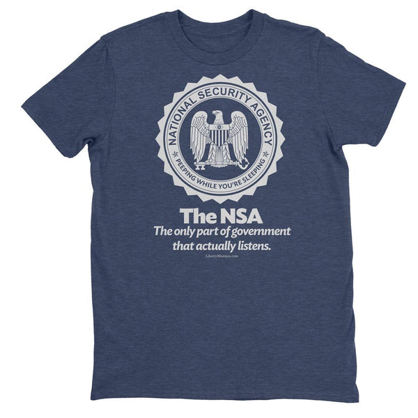 aab6374a4 The NSA: The Only Part of Government That Actually Listens T-Shirt
