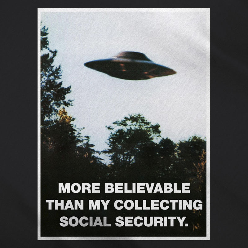 I Want To Believe Ill Collect Social Security UFO Parody Shirt