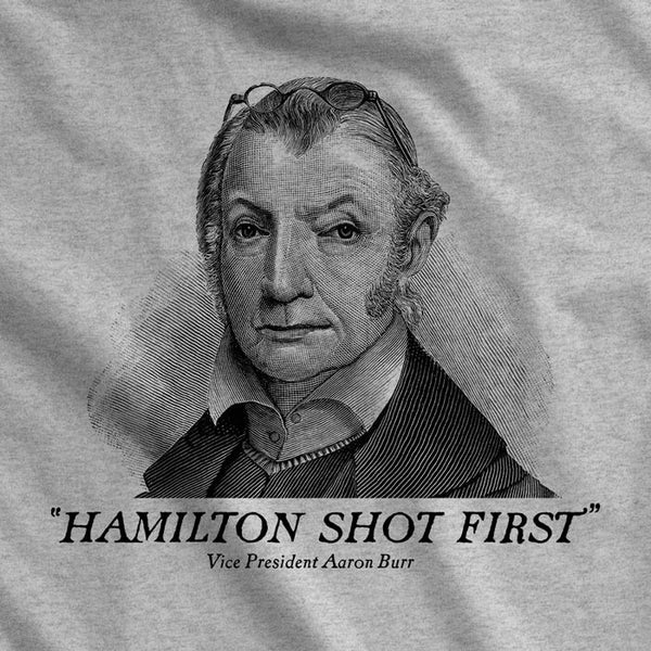 92384e4d Aaron Burr Hamilton Shot First T-Shirt - Liberty Maniacs