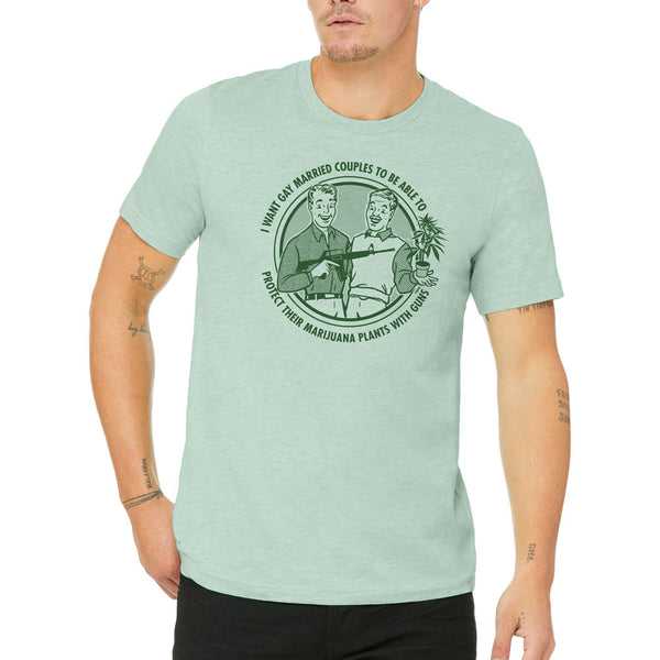 374bf9848 I Want Gay Married Couples To Protect Their Marijuana Plants With Guns Shirt