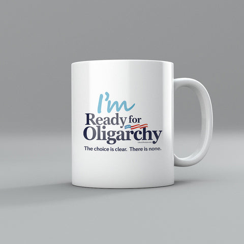 I'm Ready for Oligarchy Mugs