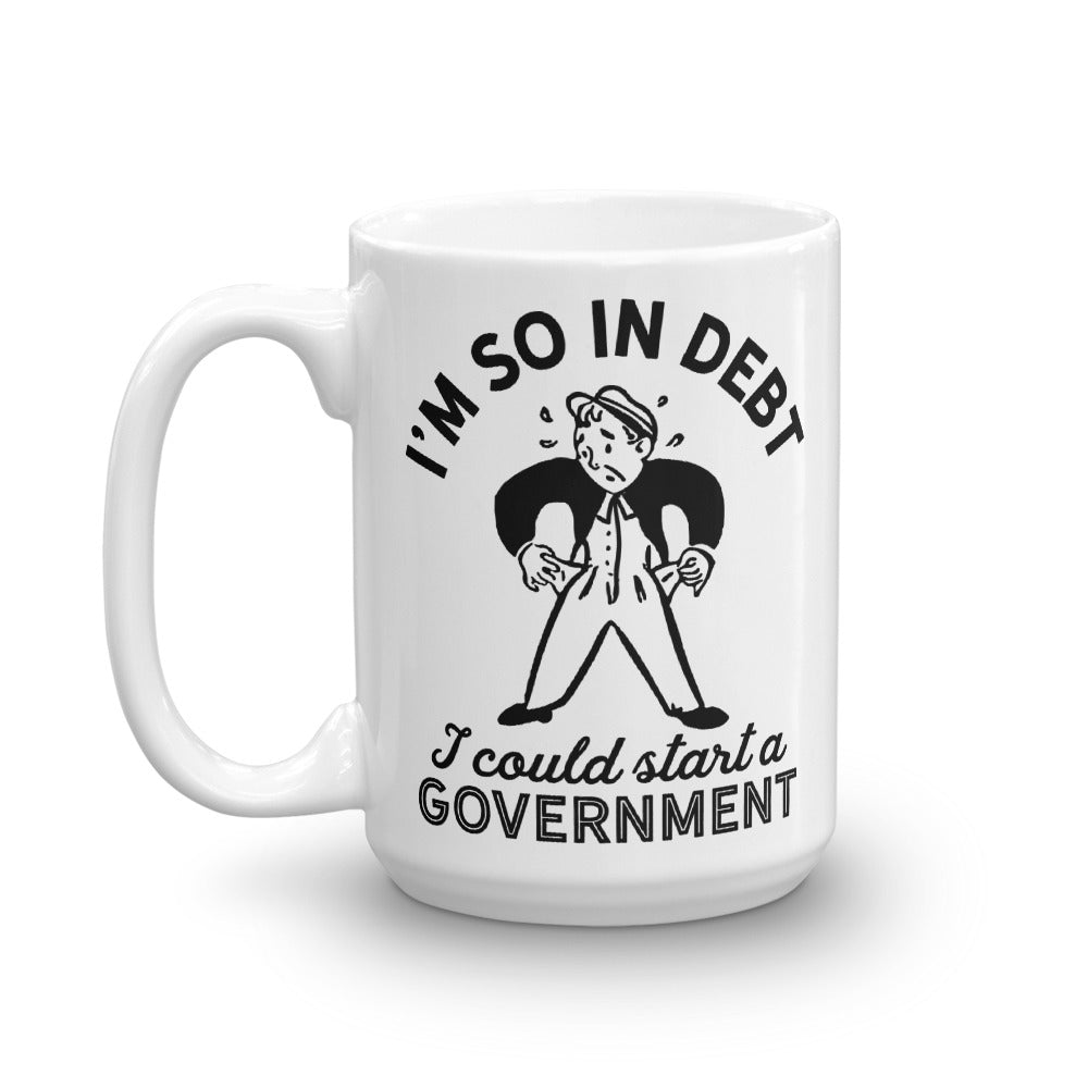 649bf4fe I'm So In Debt I Could Start A Government Mug - Liberty Maniacs