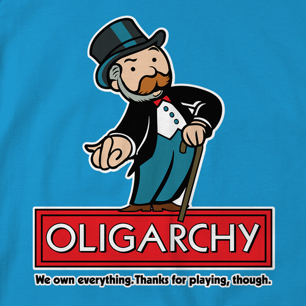 oligarchy own everything t shirt   liberty maniacs