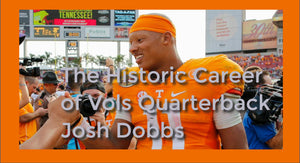 The Historic Career of Vols Quarterback Josh Dobbs