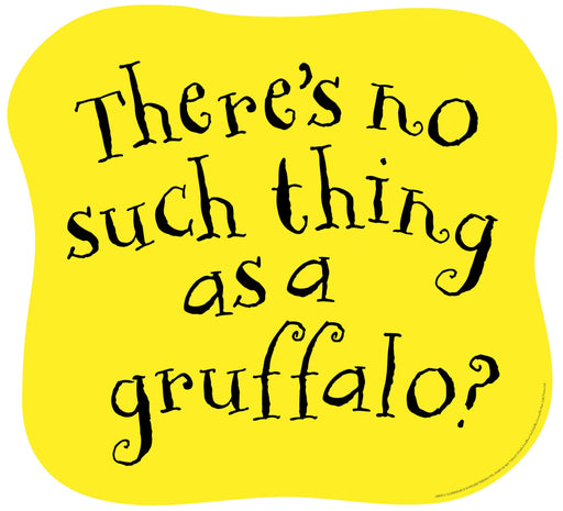 Gruffalo Quote 'there's no such...'