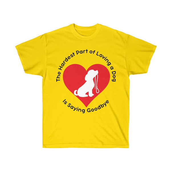 The Hardest Part of Loving a dog is saying Goodbye T-Shirt