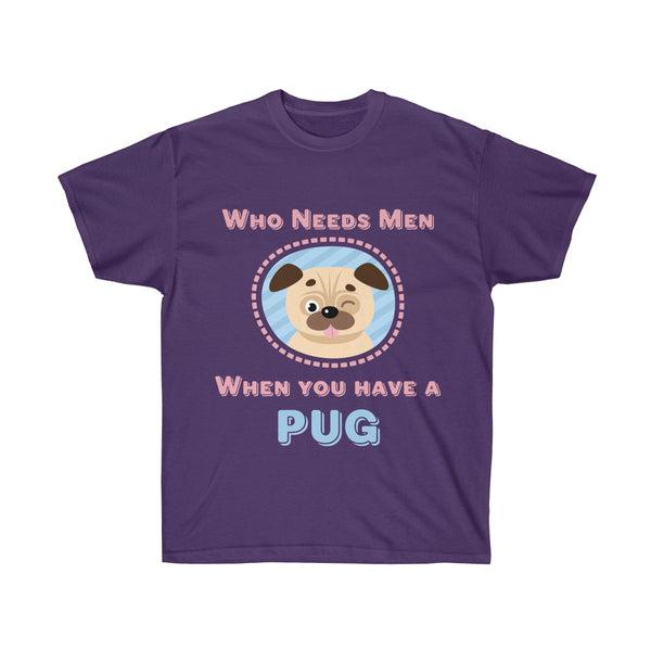 Who Needs Men When You Have a Pug T-Shirt