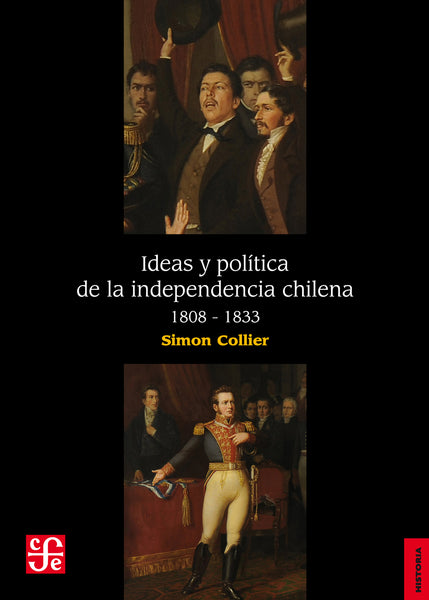 Ideas y política de la independencia chilena, 1808 - 1833 | FCEChile