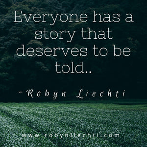 Inspiration quote Everyone has a story that deserves to be told by Canadian author Robyn Liechti