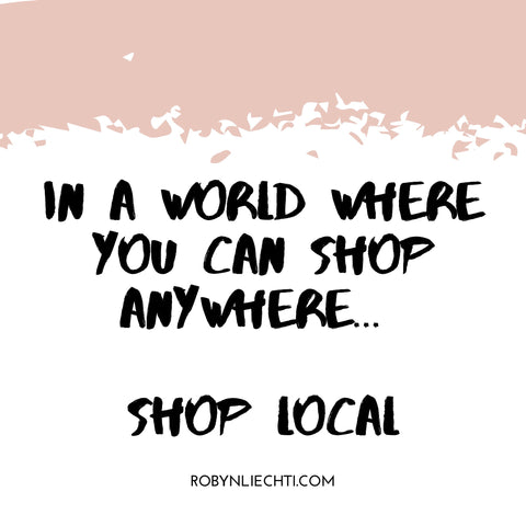 Support Local Quote, in a world where you can shop anywhere, shop local