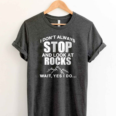 Stop & Look At Rocks T Shirt for Geology Professor T Shirt