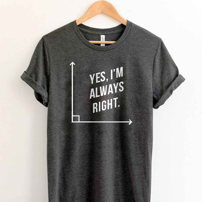 Yes I Am Always Right Mathematics T Shirt
