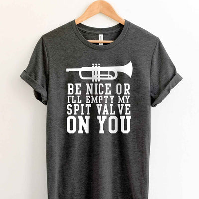Funny trumpet player T shirt, Be nice or I will empty my spit valve on you