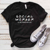 Social Worker I'll Be There for You T Shirt