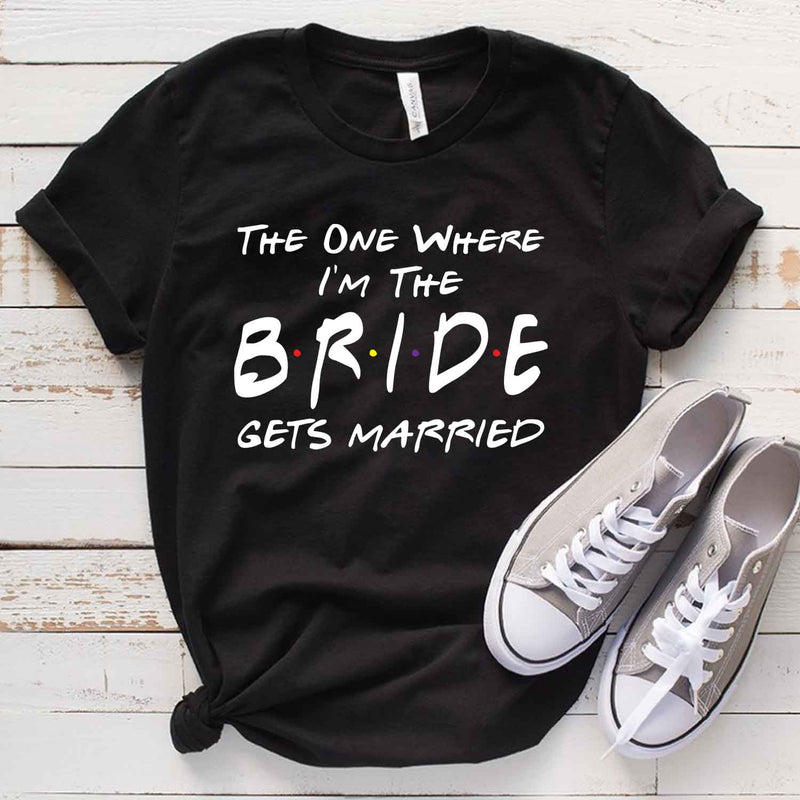 The One Where I'm The Bride T Shirt