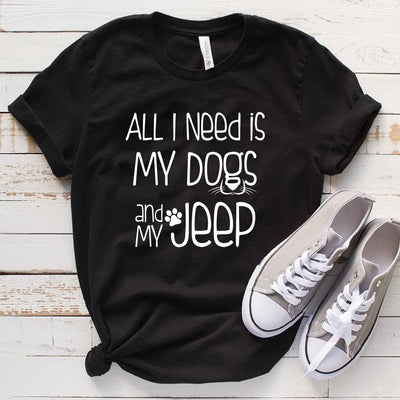 All I Need Is My Dogs And My Jeep T Shirt