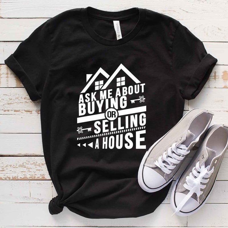 Ask Me About Buying Or Selling A House T Shirt