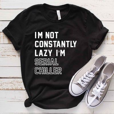 I'm Not Lazy I'm Serial Chiller T Shirt