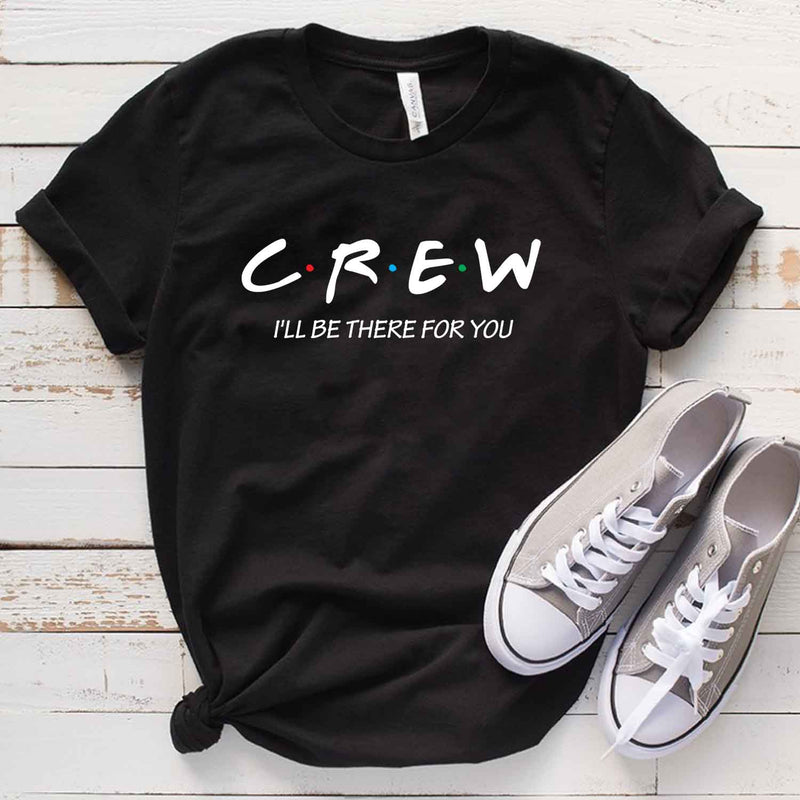 Crew I'll Be There For You T Shirt
