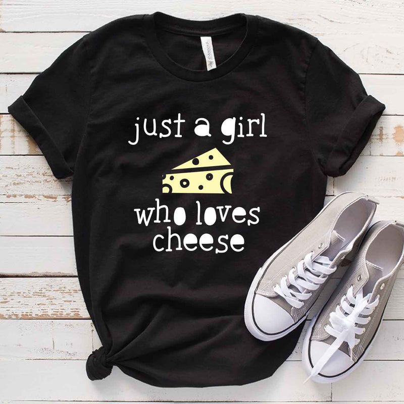 Just A Girl Who Loves Cheese T Shirt for cheese lover