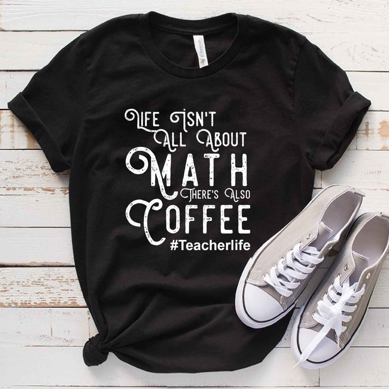 Life isn't All About Match There's Also Coffee T shirt