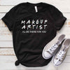 Makeup Artist I Will Be There For You T Shirt