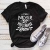 If You Never Go You'll Never Know T Shirt
