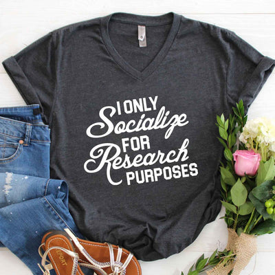 I Only Socialize For Research Purposes T Shirt