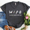 Wife I'll Be There For You T Shirt