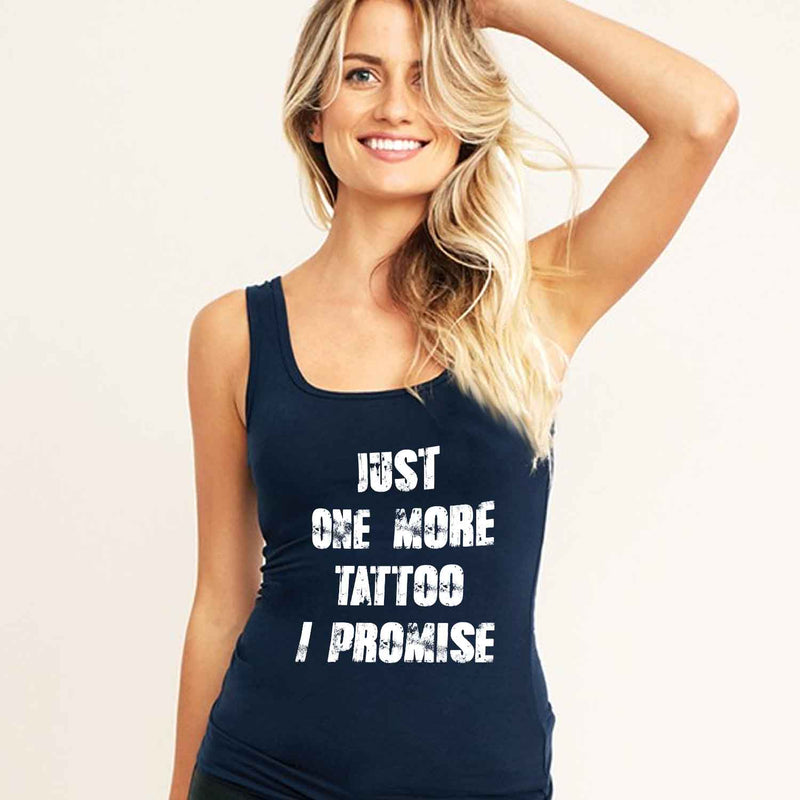 Just One More Tattoo I Promise T Shirt