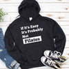 If It's Easy It's Probably Not Pilates T Shirt